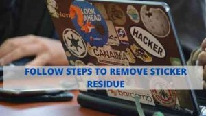 follow steps to remove stickers from laptop to reuse