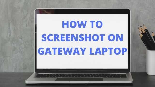 how to screenshot on gateway laptop