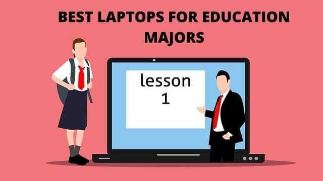 best laptops for education majors