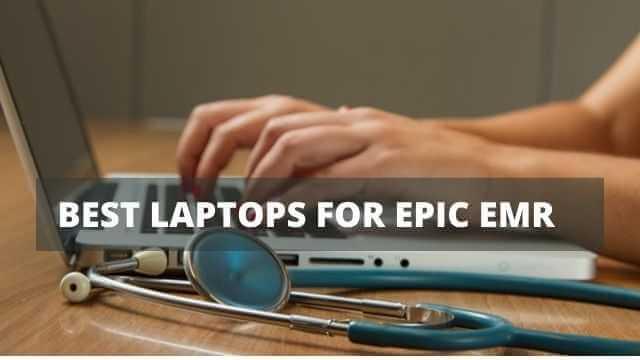 best laptops for Epic EMR