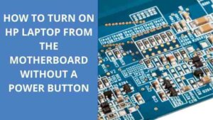 how to tun on hp laptop with motherboard without a power button
