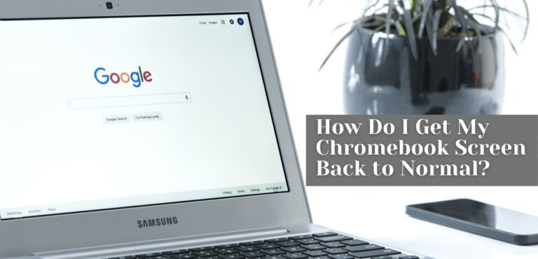 How do I get my Chromebook screen back to normal